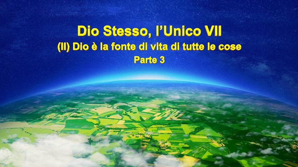 La parola di Dio - Dio Stesso, l'Unico VII (II) Dio è la fonte di vita per tutte le cose Parte 3