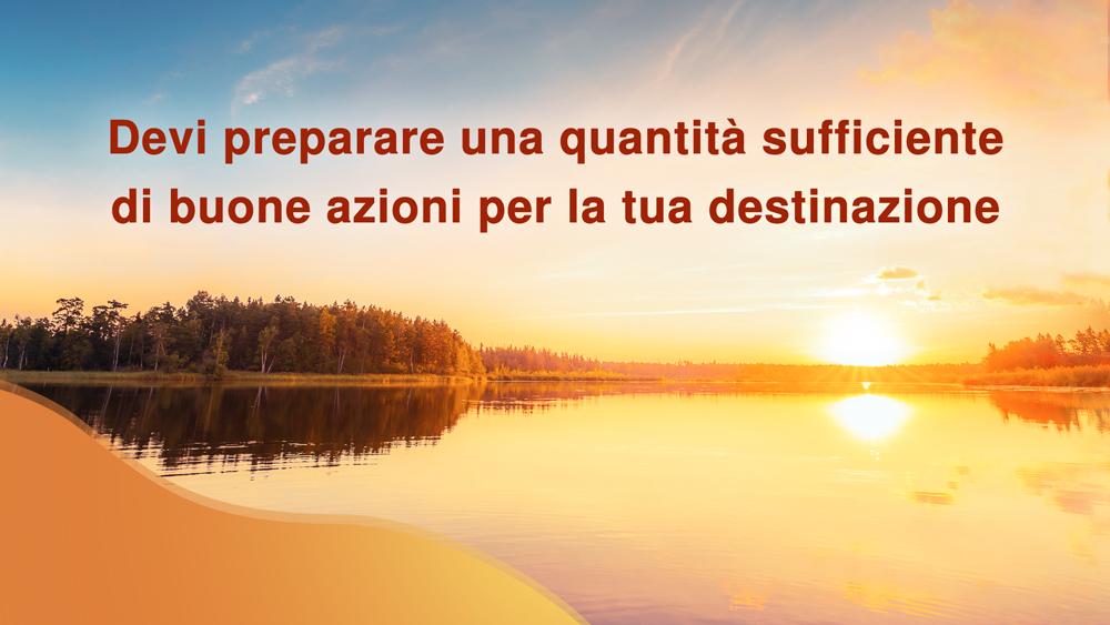 Devi preparare una quantità sufficiente di buone azioni per la tua destinazione